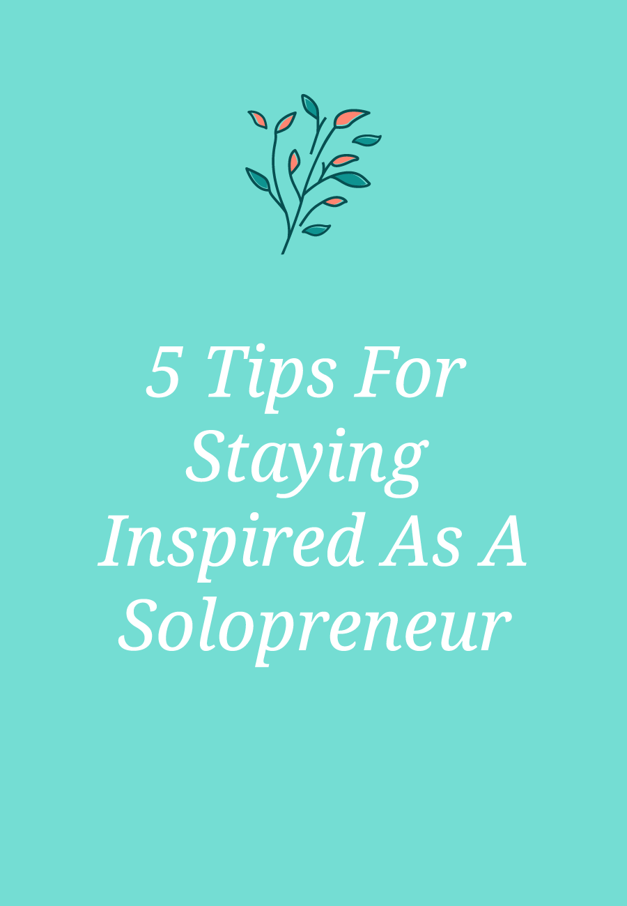 5 Tips For  Staying Inspired As A Solopreneur