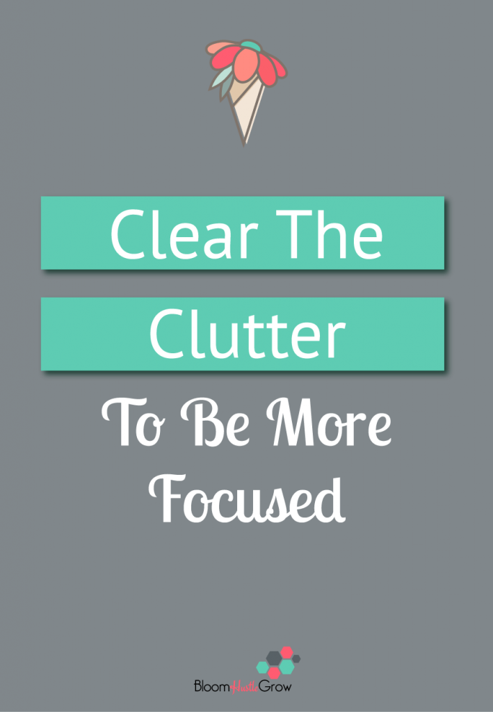 Clear the Clutter To Get Focused. Clutter both physical and mental can have a bigger impact on your day to day mood and productivity than you might realize.