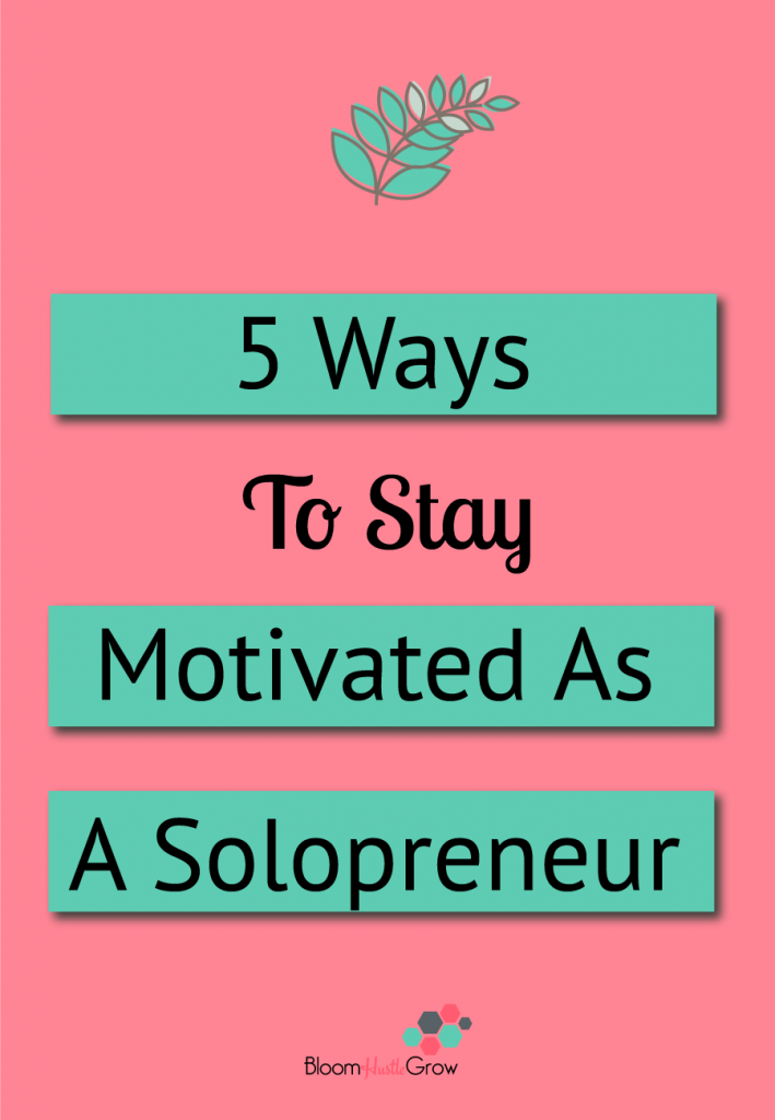 5 Ways To Stay Motivated As A Solopreneur