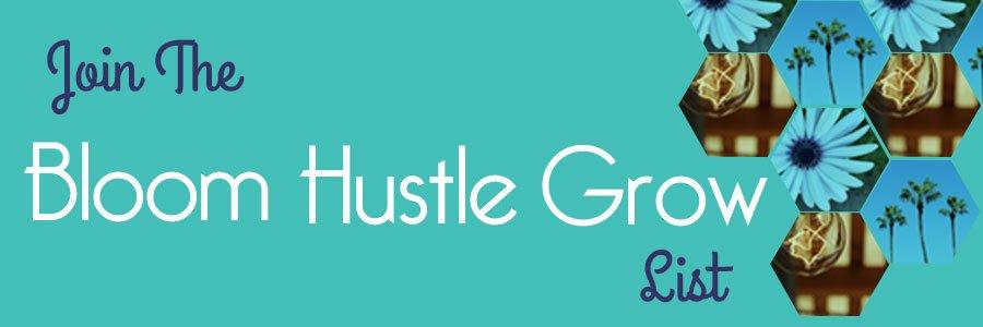 Join The Bloom Hustle Grow List