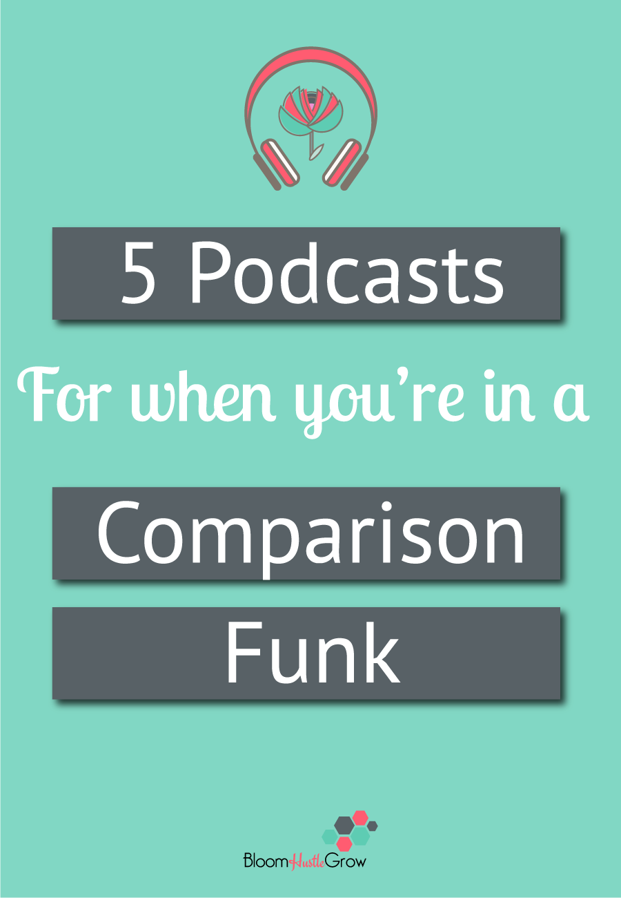 Feeling jealous? Try these 5 podcasts to get you out of that comparison funk and back to business.