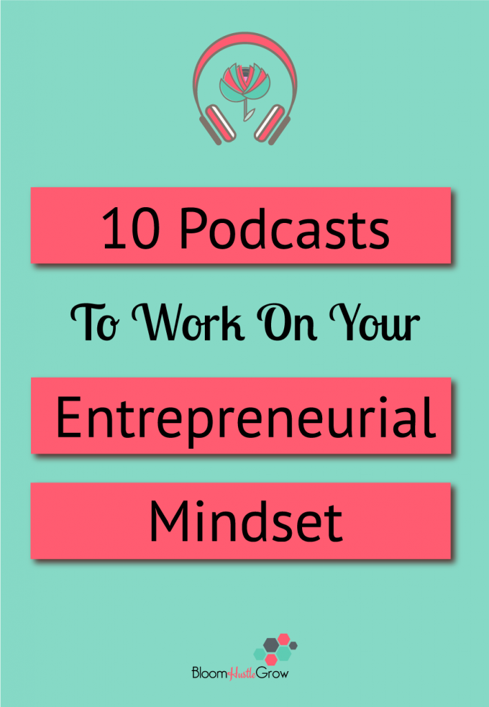 10 Podcasts To Work on Your Entrepreneurial Mindset