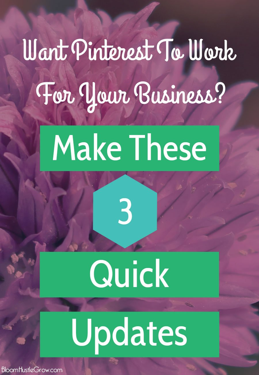 Make These 3 Quick Pinterest Updates To Make Your Account Work For Your Business.