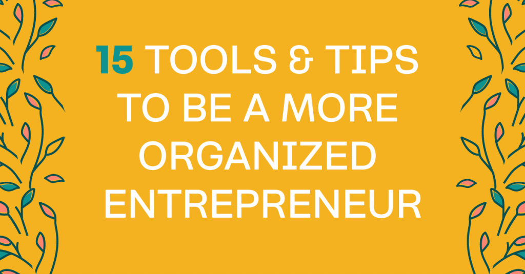 15 Tips That Will Save You Time & Make You More Organized