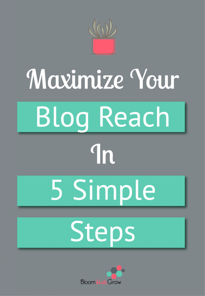 Maximize Your Blog Reach With These 5 Simple Steps