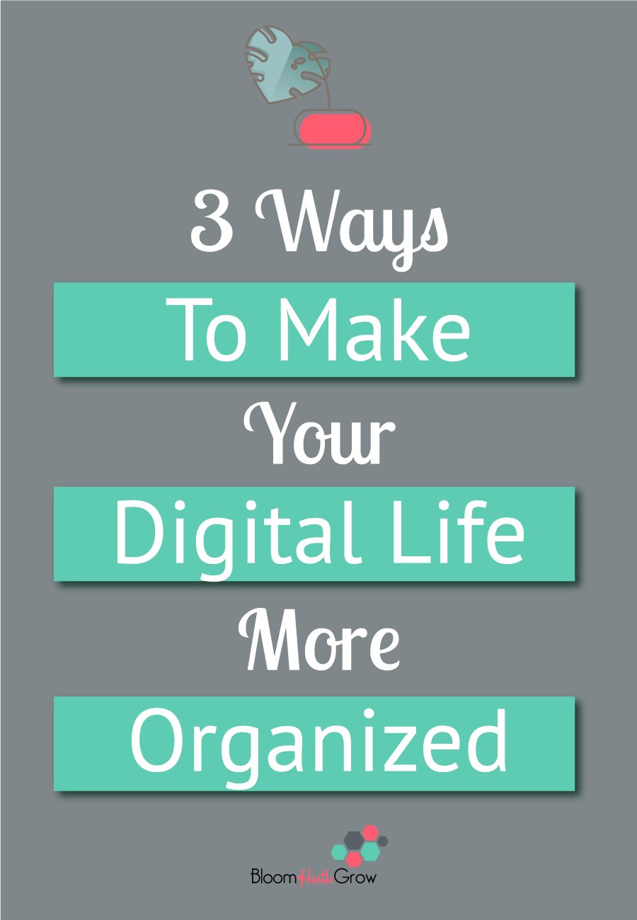 Get your digital life organized with these 3 tips
