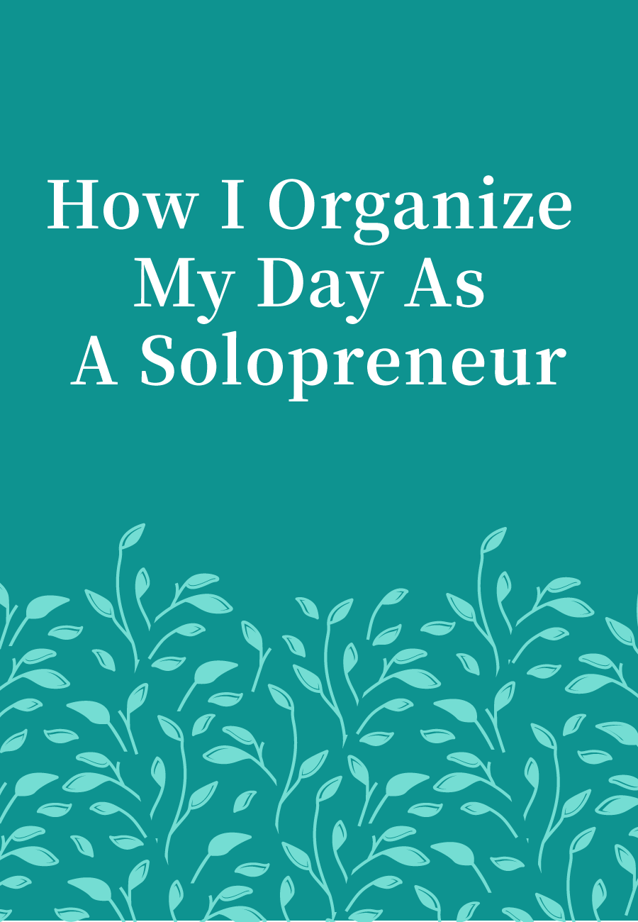 How I Organize My Day As A Solopreneur