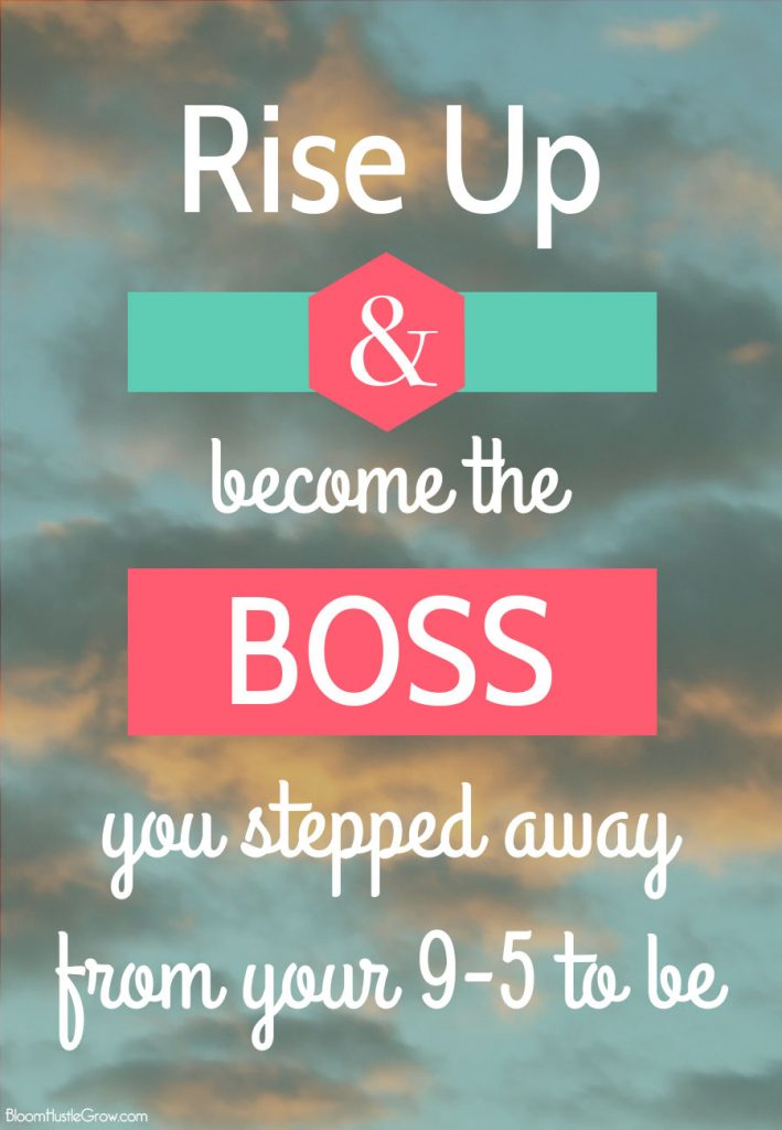 Rise Up & Become The Boss You Stepped Away From Your 9-5 To Be