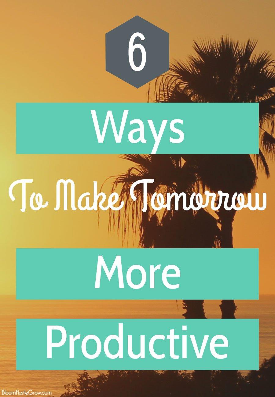 6 Ways To Make Tomorrow More Productive