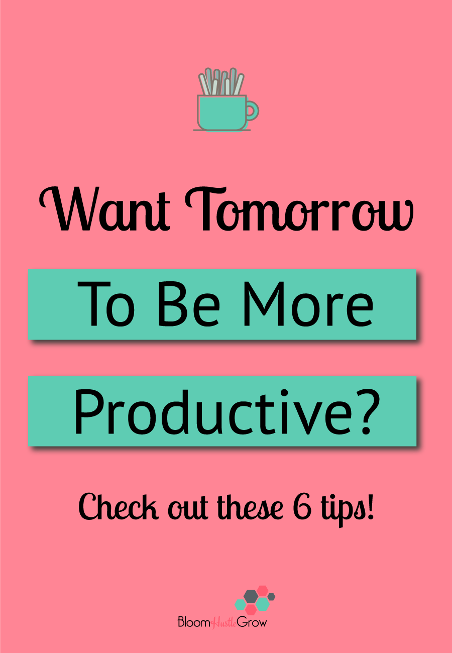 6 Ways To Make Tomorrow More Productive