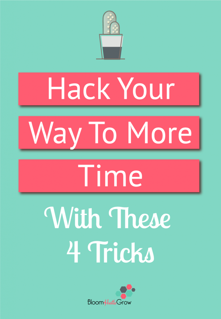Hack your way to more time for your business with these 4 tricks.