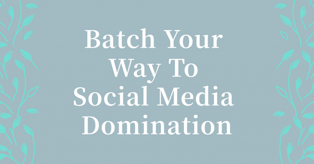 How To Use Batching To Rock Your Social Media Schedule