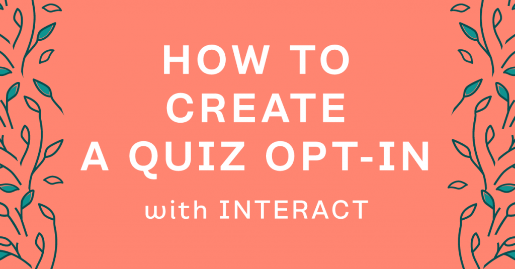 How to use Interact to create a quiz opt-in in minutes + video walkthrough.