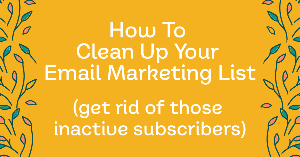 How and why to clean up your email list.
