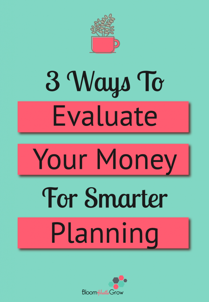 3 Ways To Evaluate Your Money For Smarter Planning