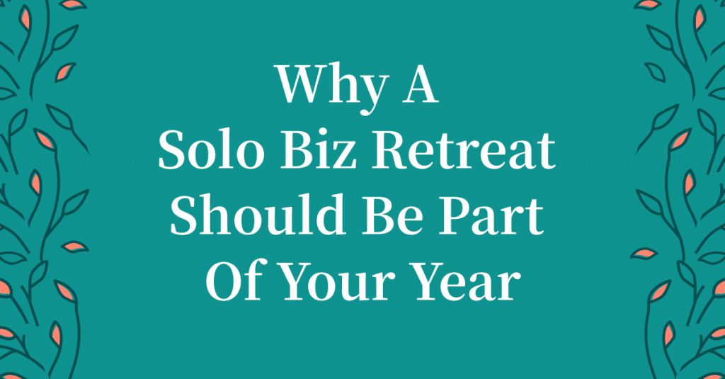 Why I Think All Entrepreneurs Should Plan A Solo Biz Retreat