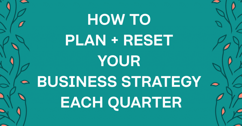 How to reset your business strategy each quarter. #bloomhustlegrow #worksmarter #strategicmarketing