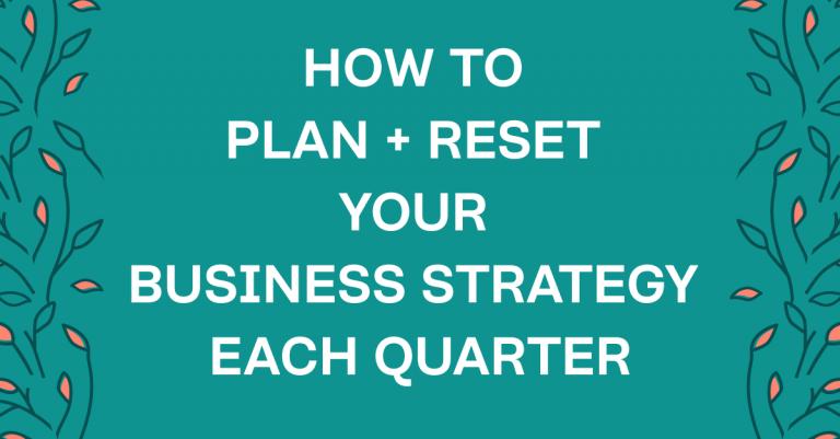 How to reset your business strategy each quarter. #bloomhustlegrow #worksmarter #strategicmarketing