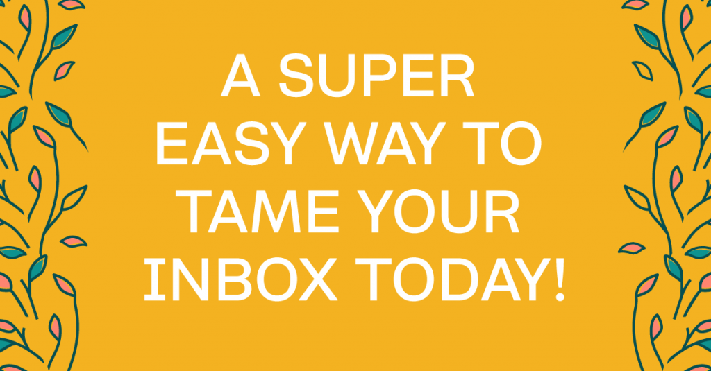 Tame Your Inbox To Be More Productive. Use these simple steps to make your inbox a happy place.