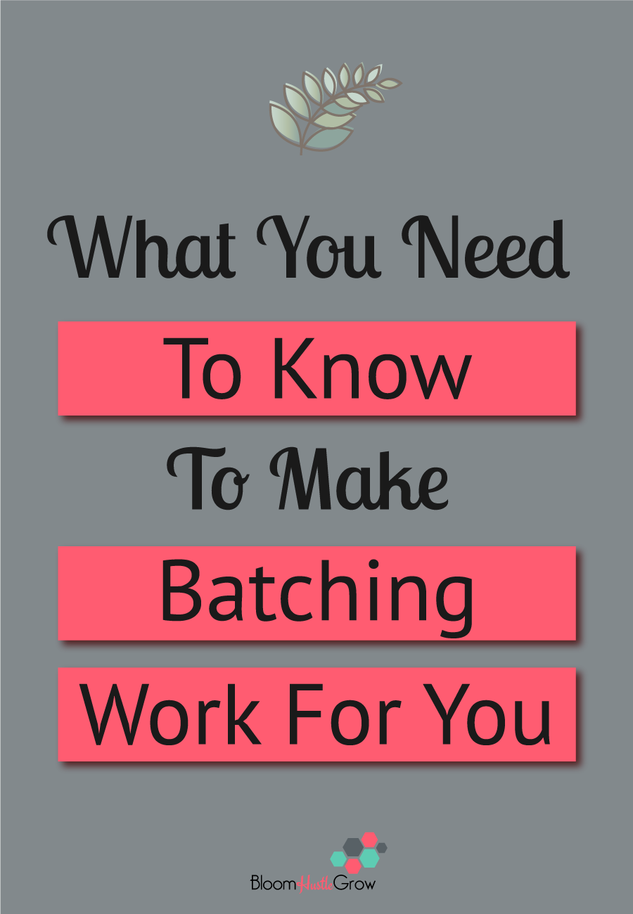 How To Utilize Batching In Your Business. The what, how, and why batching can save you time. #bloomhustlegrow #productivity #batching