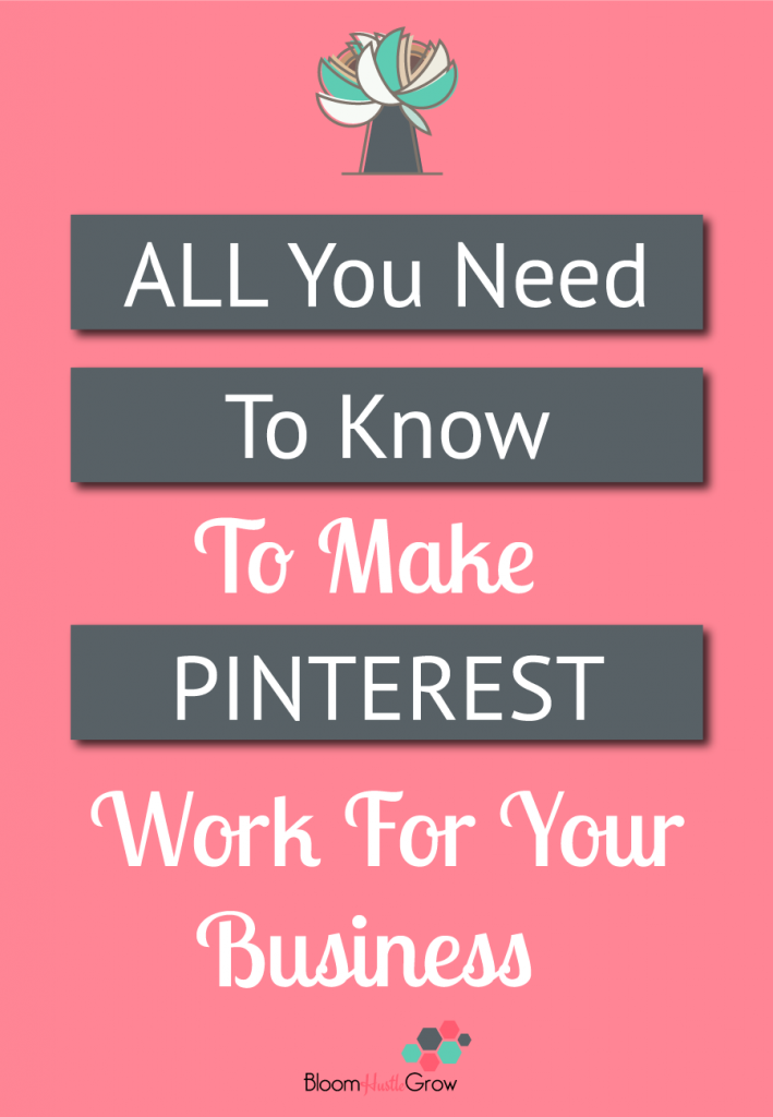 #bloomhustlegrow #pinterest #marketing How To Make Pinterest Work For Your Business In 5 Easy Steps. It's an easy to start and maintain social media channel.