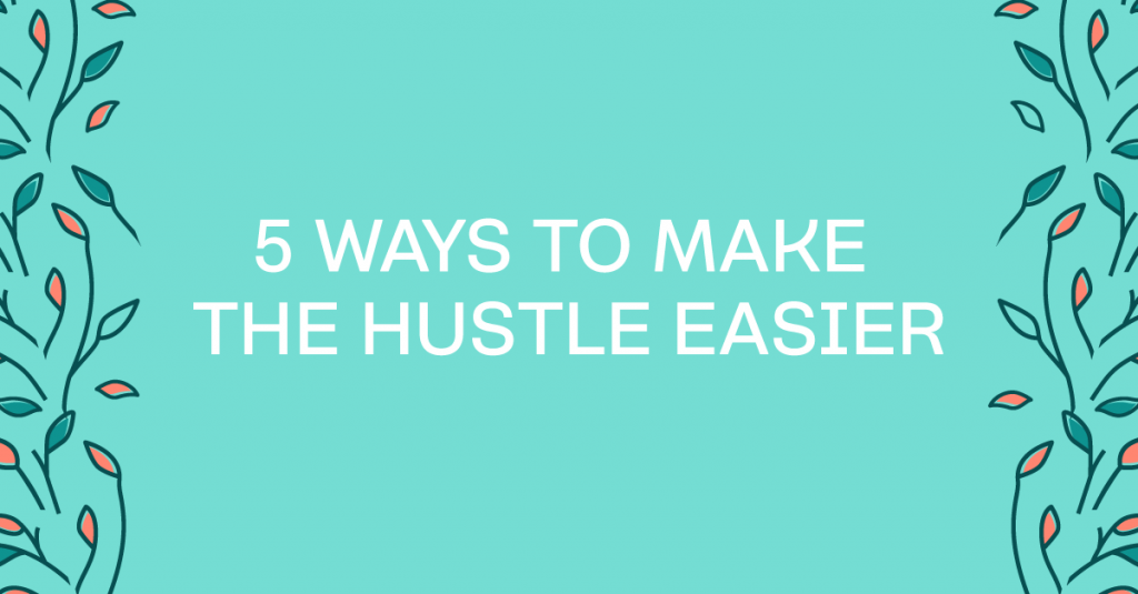 5 Essential Ways To Make Your Hustle Easier