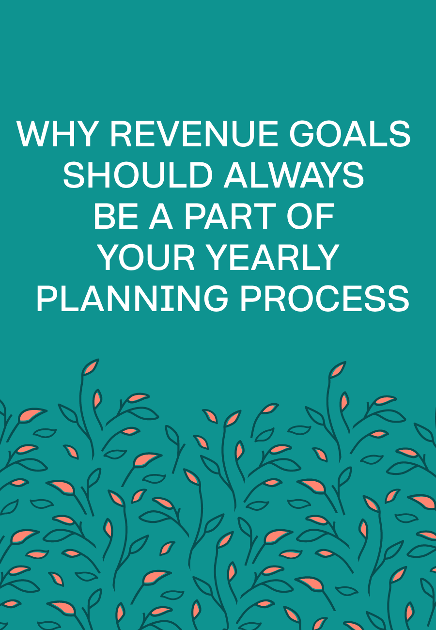 Why Revenue Goals Should Always Be a Part Of Your Yearly Planning Process
