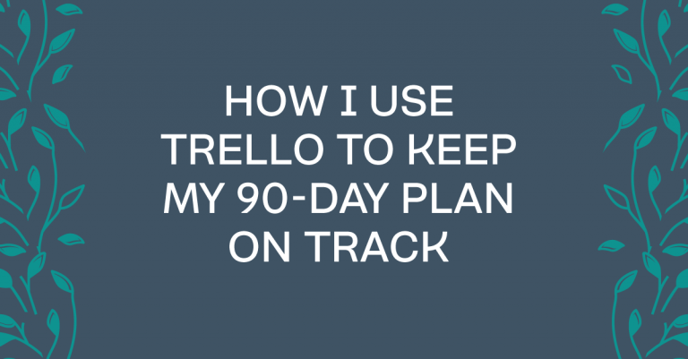 How I Use Trello To Do My 90-Day Planning