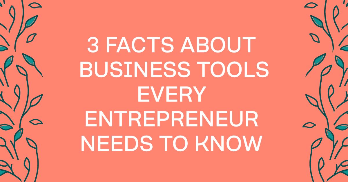 3 Facts About Business Tools Every Entrepreneur Needs To Know
