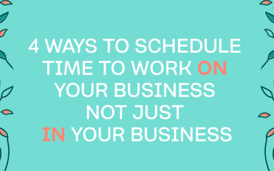 How to make time to work ON your business not just IN your business as a service-based entrepreneur