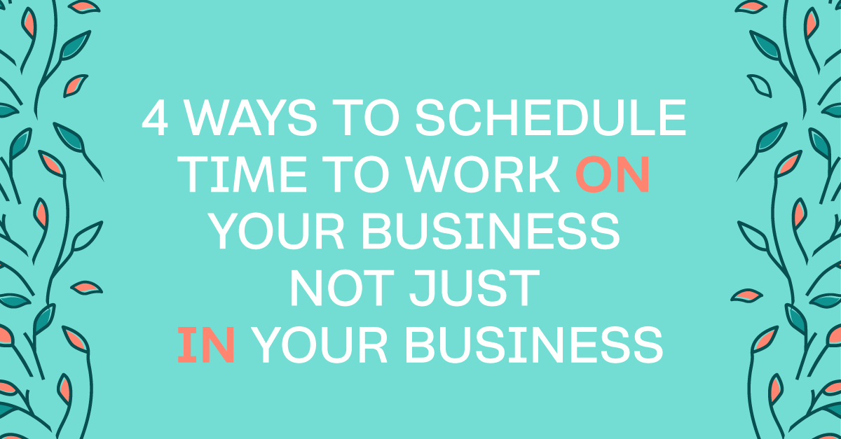 4 Ways To Make Sure You're Focused On More Than Just Client Work When It Comes To Your Service-Based Business