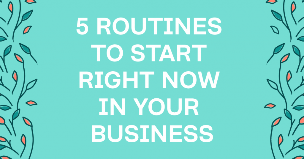 5 Routines All Business Owners Need To Embrace