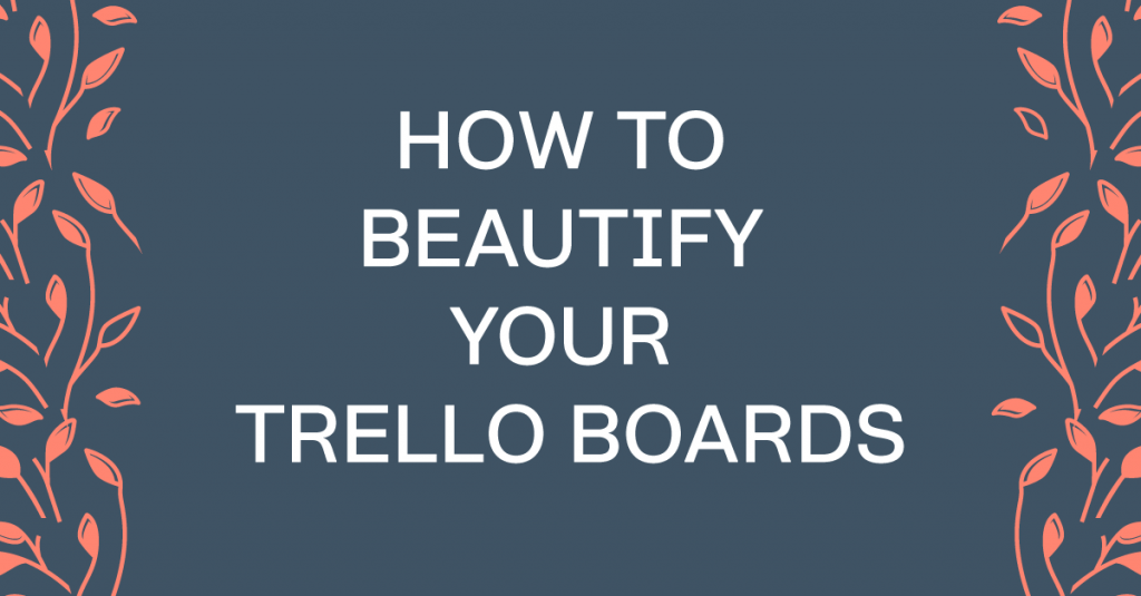 How To Beautify Your Trello Boards