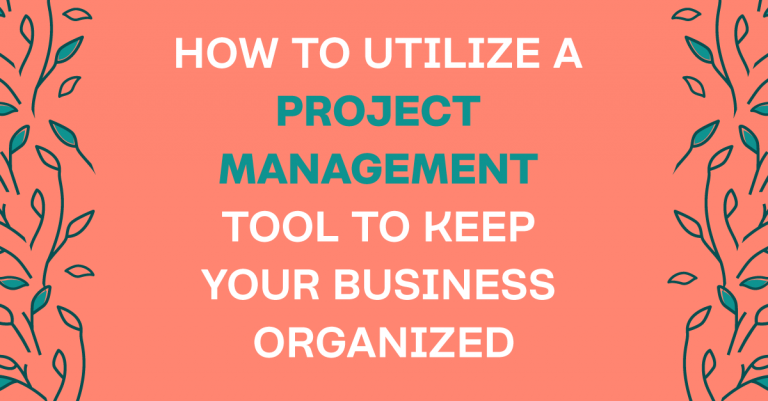 4 Ways To Utilize A Project Management Tool To Organize Your Business