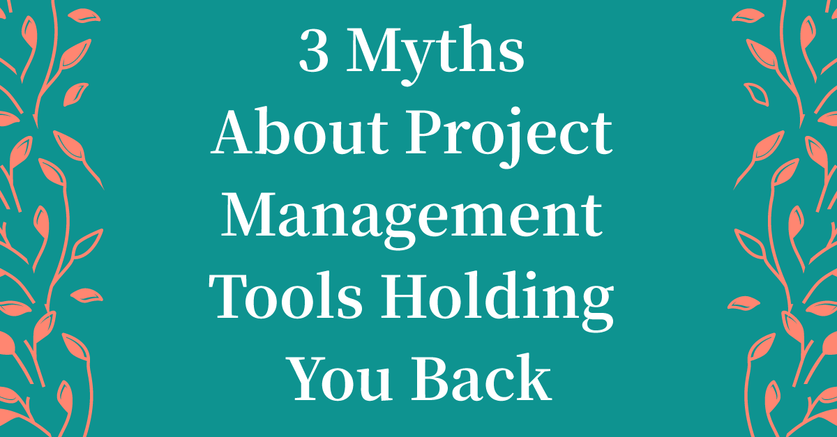 3 Reasons You Haven't Embraced A Project Management Tool