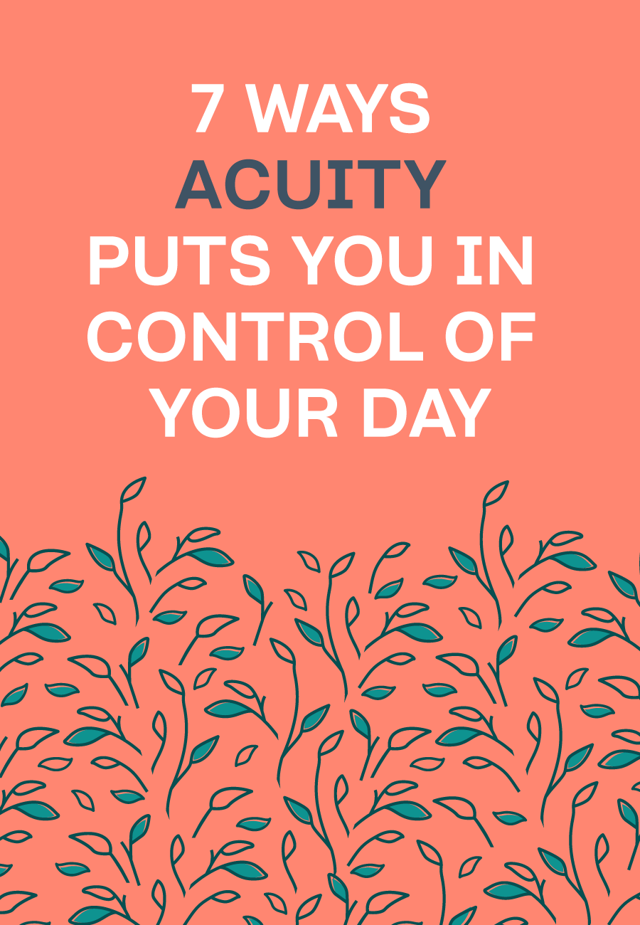 7 Ways Acuity Puts You In Control Of Your Day
