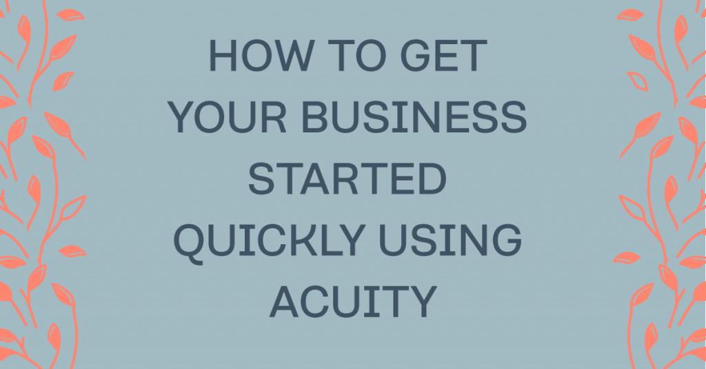 How to Get Your Business Started Quickly Using Acuity