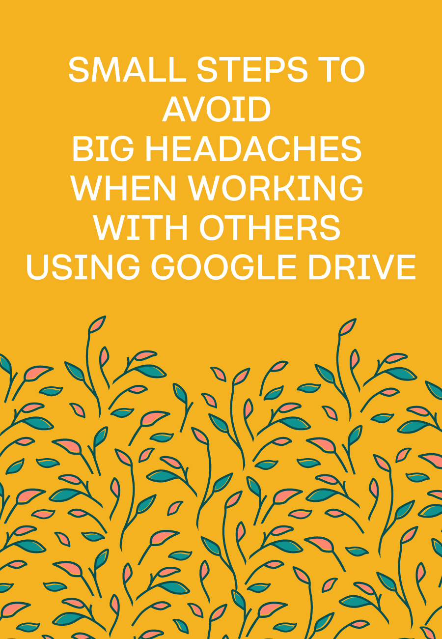 Best Practices For Managing Google Drive Files When Working With Teams